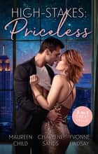 High-Stakes - Priceless/Gilded Secrets/Exquisite Acquisitions/A Silken Seduction ebook by Maureen Child, Charlene Sands, Yvonne Lindsay