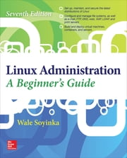 Linux Administration: A Beginner's Guide, Seventh Edition ebook by Wale Soyinka
