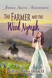 The Farmer And The Wood Nymph ebook by JoAnn Smith Ainsworth