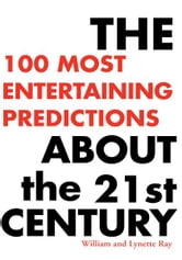 The 100 Most Entertaining Predictions About the 21st Century ebook by William Ray