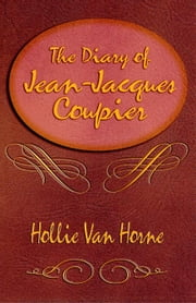 THE DIARY OF JEAN-JACQUES COUPIER ebook by Van Horne, Hollie, Jane