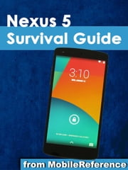 Nexus 5 Survival Guide - Step-by-Step User Guide for the Nexus 5 and Android Kit Kat: Getting Started, Using eMail, Photos and Videos, and Surfing the Web, and Hidden Tips and Tricks ebook by Toly K