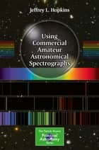 Using Commercial Amateur Astronomical Spectrographs ebook by Jeffrey L. Hopkins