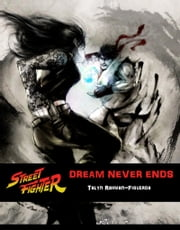 Street Fighter: Dream Never Ends ebook by Talyn Rahman-Figueroa