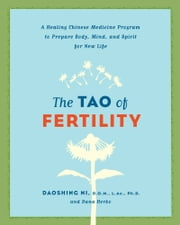 The Tao of Fertility - A Healing Chinese Medicine Program to Prepare Body, Mind, and Spirit for New Life ebook by Daoshing Ni, Dana Herko