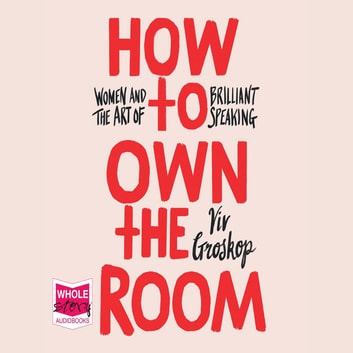 How to Own the Room - Women and the Art of Brilliant Speaking audiobook by Viv Groskop