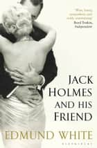 Jack Holmes and His Friend ebook by Edmund White