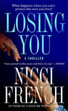 Losing You - A Thriller ebook by Nicci French