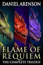 Requiem: Flame of Requiem (The Complete Trilogy) ebook by Daniel Arenson