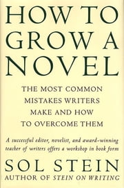 How to Grow a Novel - The Most Common Mistakes Writers Make and How to Overcome Them ebook by Sol Stein