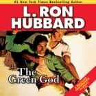 The Green God audiobook by L. Ron Hubbard