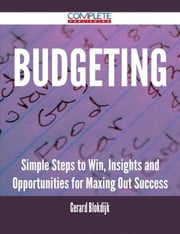 Budgeting - Simple Steps to Win, Insights and Opportunities for Maxing Out Success ebook by Gerard Blokdijk