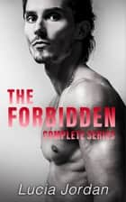 The Forbidden - Complete Series ebook by Lucia Jordan