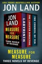 Measure for Measure - Three Novels of Revenge ebook by Jon Land