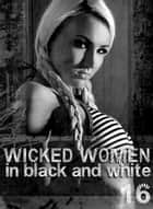Wicked Women In Black and White - An erotic photo book - Volume 16 ebook by Antonia Latham