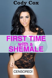 First Time with a Shemale (First Shemale Experience Erotica) ebook by Cody Cox