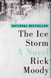 The Ice Storm - A Novel ebook by Rick Moody