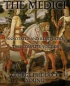 The Medici - Annotated and Illustrated in Two Complete Volumes ebook by George Frederick Young