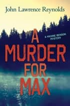 Murder for Max, A - A Maxine Benson Mystery ebook by John Lawrence Reynolds