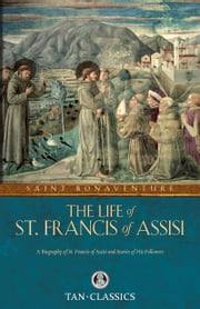 The Life of St. Francis of Assisi ebook by St. Bonaventure