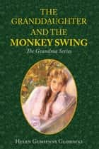 The Granddaughter and The Monkey Swing ebook by Helen Guimenny Glowacki