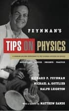 Feynman's Tips on Physics - Reflections, Advice, Insights, Practice ebook by Richard P. Feynman, Michael A. Gottlieb, Ralph Leighton