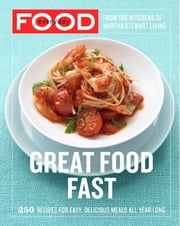 Everyday Food: Great Food Fast - 250 Recipes for Easy, Delicious Meals All Year Long ebook by Martha Stewart Living Magazine
