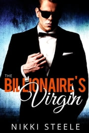 The Billionaire's Virgin - The Scientist & the CEO, #2 ebook by Nikki Steele