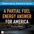 Partial Fuel Energy Answer for America ebook by Robert U. Ayres,Edward H. Ayres