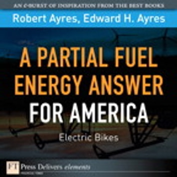 Partial Fuel Energy Answer for America - Electric Bikes, A ebook by Robert U. Ayres,Edward H. Ayres