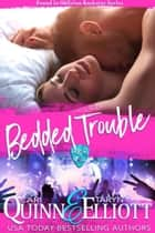 Bedded Trouble (Found in Oblivion books 1 and 2) ebook by Cari Quinn, Taryn Elliott