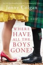Where Have All the Boys Gone? - A Novel ebook by Jenny Colgan