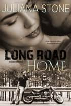 Long Road Home ebook by Juliana Stone