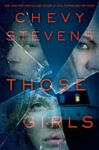 Those Girls ebook by Chevy Stevens