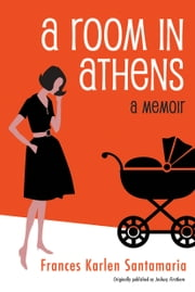 A Room in Athens - A Memoir ebook by Frances Karlen Santamaria