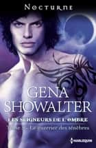Le guerrier des ténèbres ebook by Gena Showalter