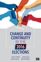 Change and Continuity in the 2016 Elections ebook by Jamie L. Carson, Brad T. Gomez, John Aldrich,...