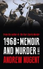 1968 - Memoir and Murder ebook by Andrew Nugent