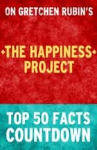 The Happiness Project: Top 50 Facts Countdown ebook by TK Parker