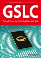 GIAC Security Leadership Certification (GSLC) Exam Preparation Course in a Book for Passing the GSLC Exam - The How To Pass on Your First Try Certification Study Guide ebook by William Manning