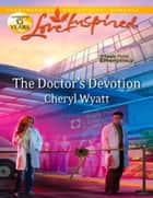 The Doctor's Devotion (Mills & Boon Love Inspired) (Eagle Point Emergency, Book 1) ebook by Cheryl Wyatt