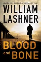Blood and Bone ebook by William Lashner