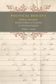 Political Descent - Malthus, Mutualism, and the Politics of Evolution in Victorian England ebook by Piers J. Hale