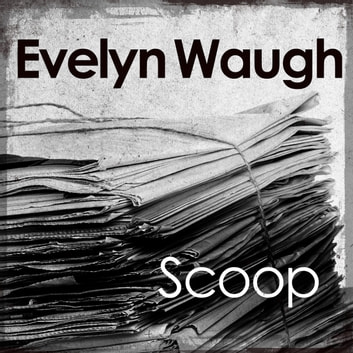 Scoop audiobook by Evelyn Waugh