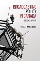 Broadcasting Policy in Canada, Second Edition ebook by Robert  Armstrong
