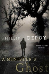 A Minister's Ghost - A Fever Devilin Mystery ebook by Phillip DePoy