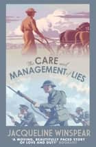 The Care and Management of Lies ebook by Jacqueline Winspear