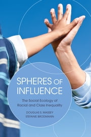 Spheres of Influence - The Social Ecology of Racial and Class Inequality ebook by Douglas S. Massey,Stefanie Brodmann