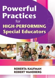 Powerful Practices for High-Performing Special Educators ebook by Roberta C. Kaufman,Robert W. Wandberg