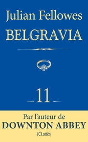 Feuilleton Belgravia épisode 11 ebook by Julian Fellowes